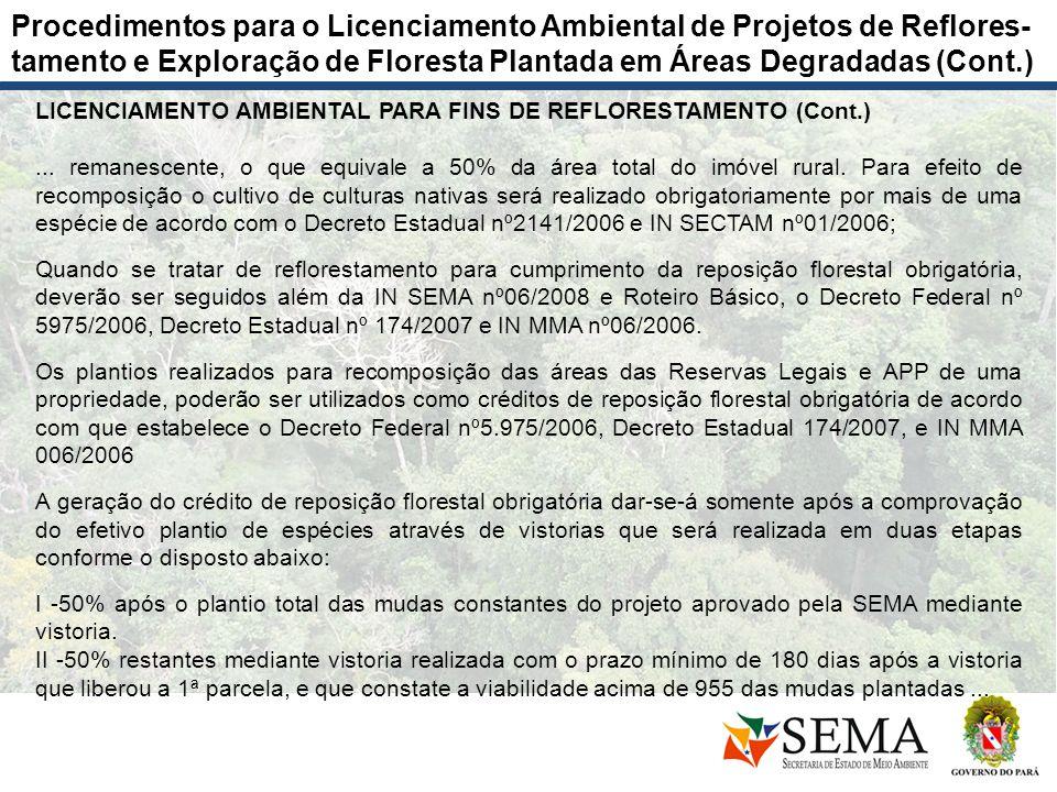 LICENCIAMENTO AMBIENTAL PARA FINS DE REFLORESTAMENTO (Cont.)... remanescente, o que equivale a 50% da área total do imóvel rural. Para efeito de recom
