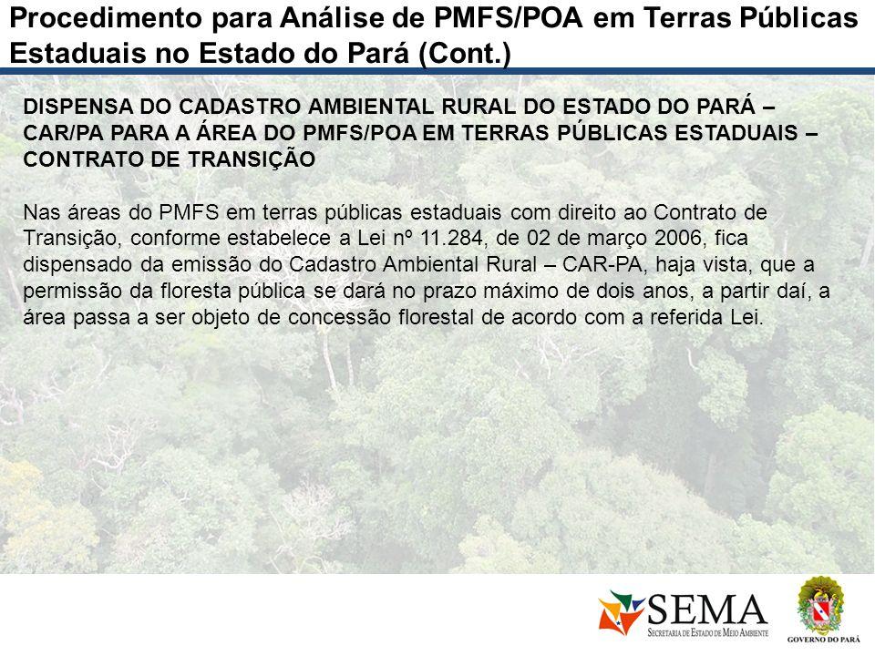 Procedimento para Análise de PMFS/POA em Terras Públicas Estaduais no Estado do Pará (Cont.) DISPENSA DO CADASTRO AMBIENTAL RURAL DO ESTADO DO PARÁ –