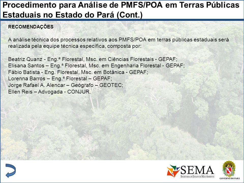 RECOMENDAÇÕES A análise técnica dos processos relativos aos PMFS/POA em terras públicas estaduais será realizada pela equipe técnica específica, compo