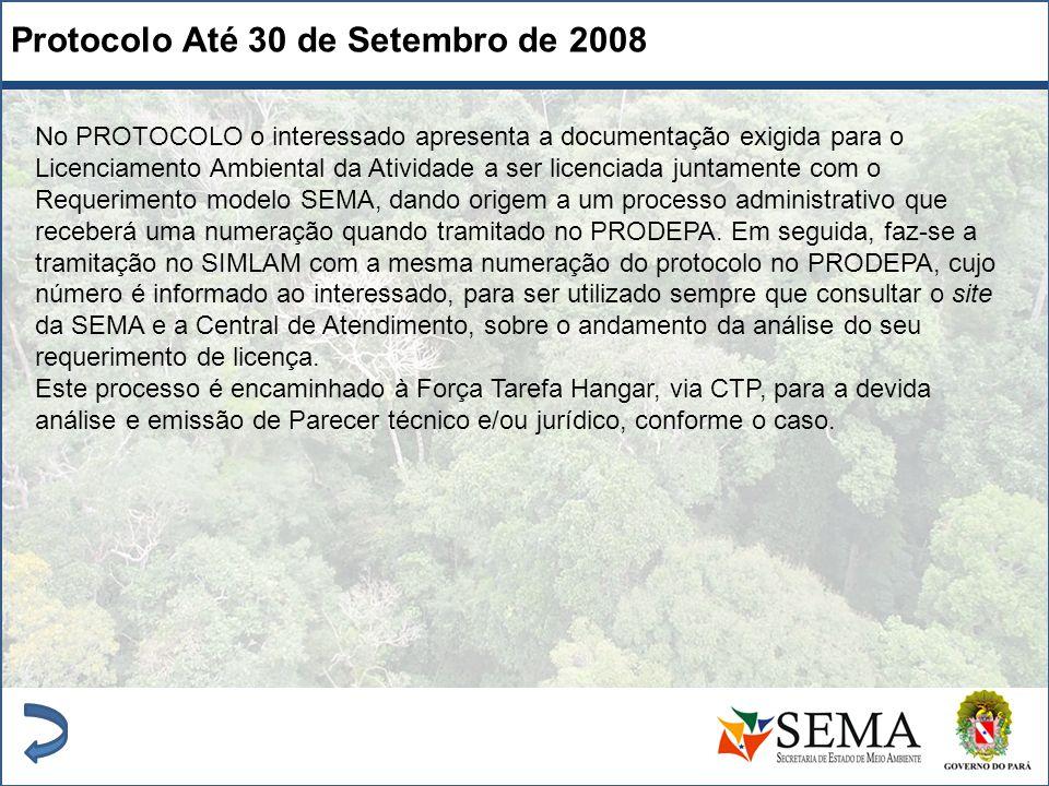 Protocolo Até 30 de Setembro de 2008 No PROTOCOLO o interessado apresenta a documentação exigida para o Licenciamento Ambiental da Atividade a ser lic