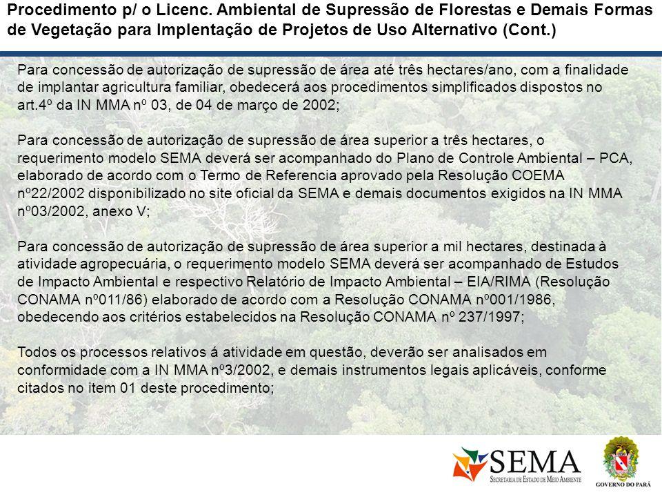 Para concessão de autorização de supressão de área até três hectares/ano, com a finalidade de implantar agricultura familiar, obedecerá aos procedimen