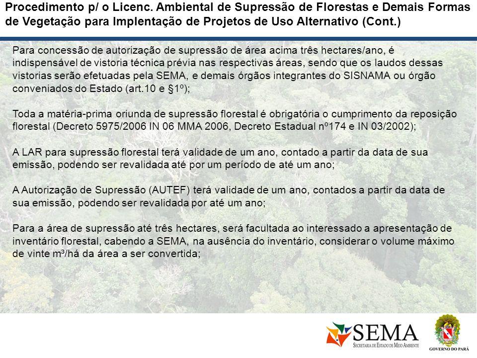 Para concessão de autorização de supressão de área acima três hectares/ano, é indispensável de vistoria técnica prévia nas respectivas áreas, sendo qu