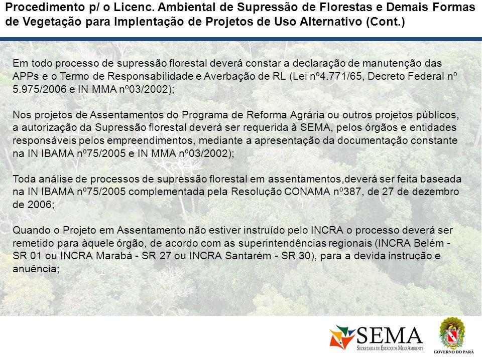 Em todo processo de supressão florestal deverá constar a declaração de manutenção das APPs e o Termo de Responsabilidade e Averbação de RL (Lei nº4.77