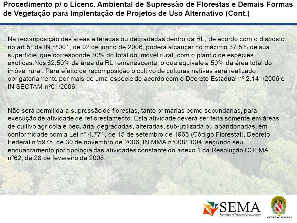 Na recomposição das áreas alteradas ou degradadas dentro da RL, de acordo com o disposto no art.5° da IN nº001, de 02 de junho de 2006, poderá alcança