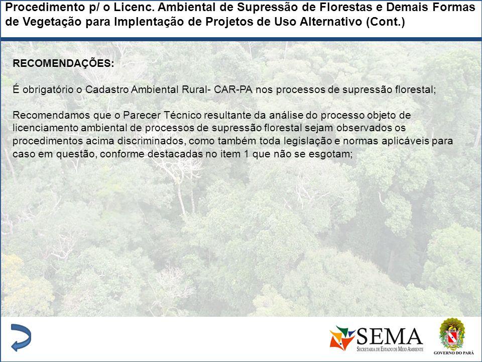 RECOMENDAÇÕES: É obrigatório o Cadastro Ambiental Rural- CAR-PA nos processos de supressão florestal; Recomendamos que o Parecer Técnico resultante da