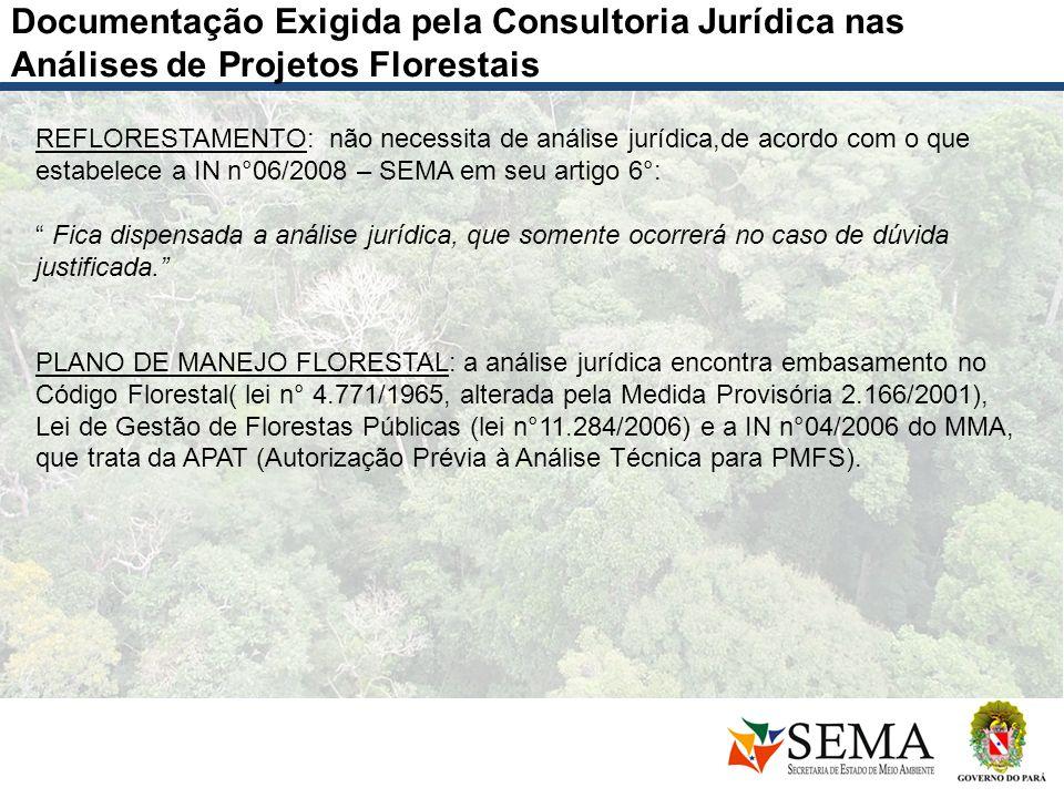 Documentação Exigida pela Consultoria Jurídica nas Análises de Projetos Florestais REFLORESTAMENTO: não necessita de análise jurídica,de acordo com o