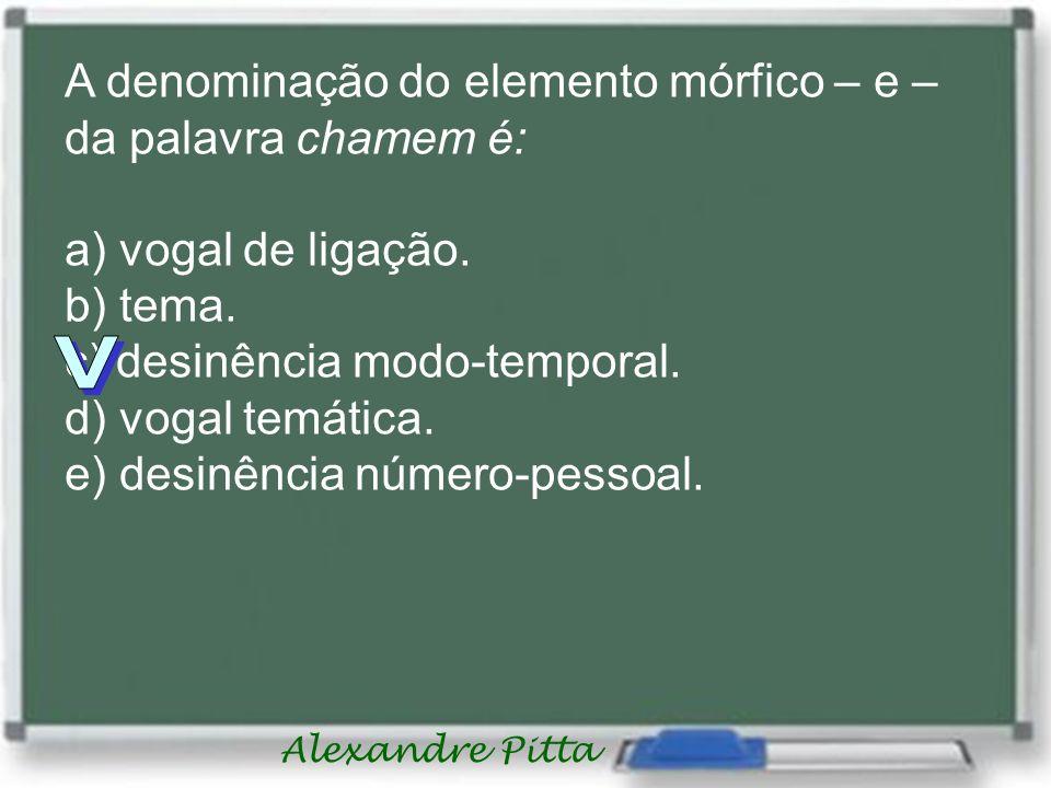 Alexandre Pitta A denominação do elemento mórfico – e – da palavra chamem é: a) vogal de ligação.