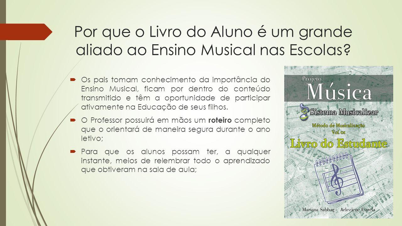 Por que o Livro do Aluno é um grande aliado ao Ensino Musical nas Escolas? Os pais tomam conhecimento da importância do Ensino Musical, ficam por dent