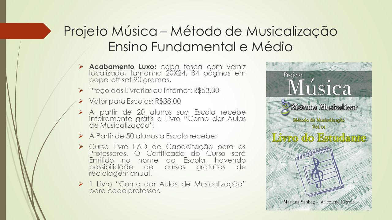 Projeto Música – Método de Musicalização Ensino Fundamental e Médio Acabamento Luxo: capa fosca com verniz localizado, tamanho 20X24, 84 páginas em pa