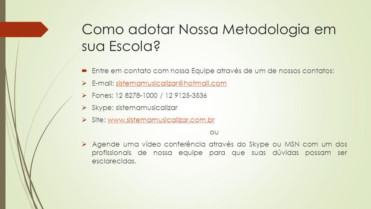 Como adotar Nossa Metodologia em sua Escola? Entre em contato com nossa Equipe através de um de nossos contatos: E-mail: sistemamusicalizar@hotmail.co
