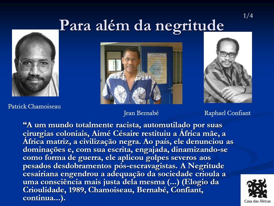 (...) A Negritude, salvo o clarão profético da palavra, não expôs nenhuma pedagogia do Belo, e, de fato, nunca teve esse projeto.