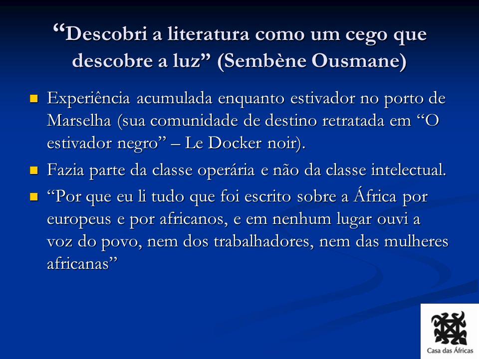 Formação intelectual Diferente dos escritores da negritude, Sembène foi formado na chamada Escola da Vida.