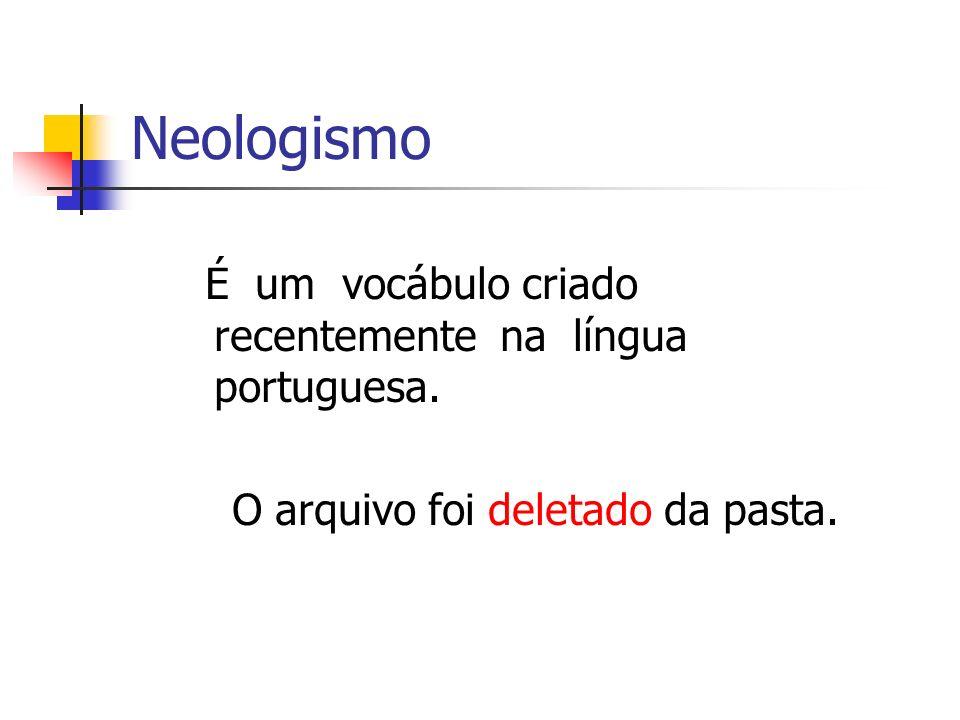 Neologismo É um vocábulo criado recentemente na língua portuguesa. O arquivo foi deletado da pasta.