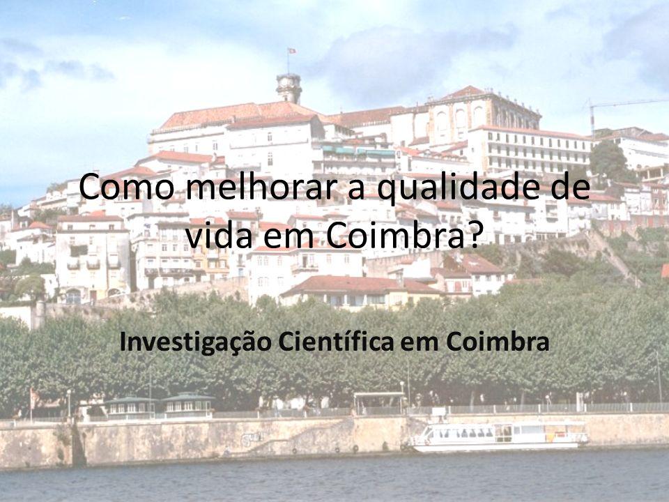 Como melhorar a qualidade de vida em Coimbra? Investigação Científica em Coimbra