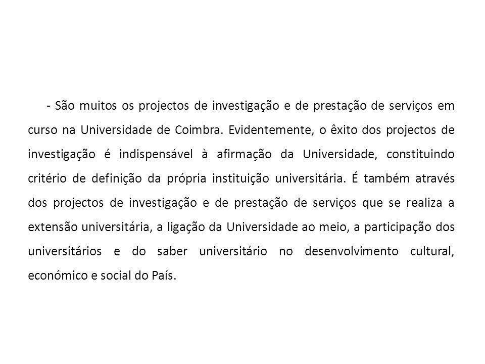 - São muitos os projectos de investigação e de prestação de serviços em curso na Universidade de Coimbra. Evidentemente, o êxito dos projectos de inve