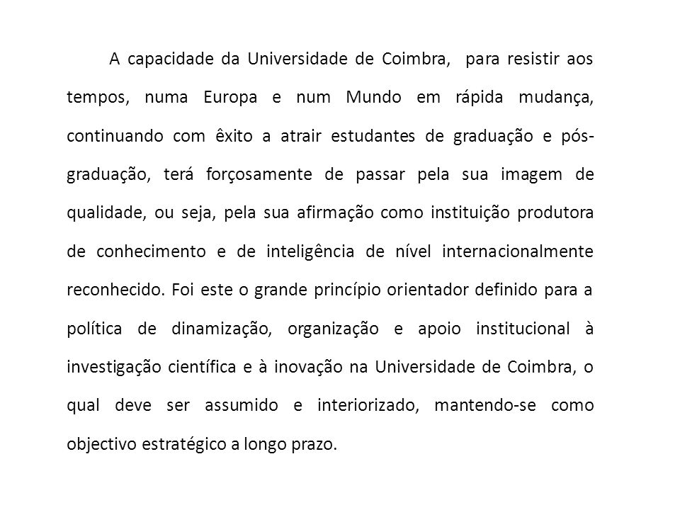 A capacidade da Universidade de Coimbra, para resistir aos tempos, numa Europa e num Mundo em rápida mudança, continuando com êxito a atrair estudante