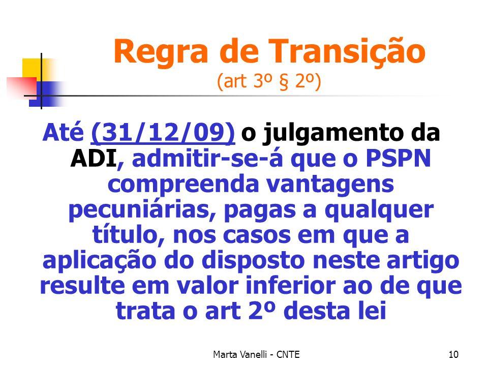 Marta Vanelli - CNTE10 Regra de Transição (art 3º § 2º) Até (31/12/09) o julgamento da ADI, admitir-se-á que o PSPN compreenda vantagens pecuniárias,