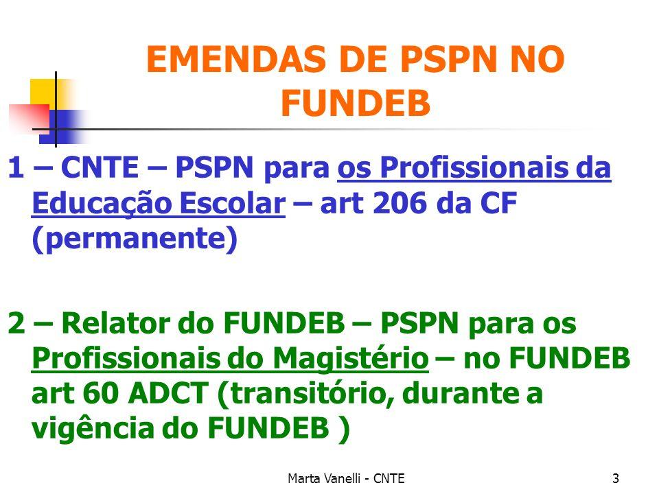 Marta Vanelli - CNTE3 EMENDAS DE PSPN NO FUNDEB 1 – CNTE – PSPN para os Profissionais da Educação Escolar – art 206 da CF (permanente) 2 – Relator do
