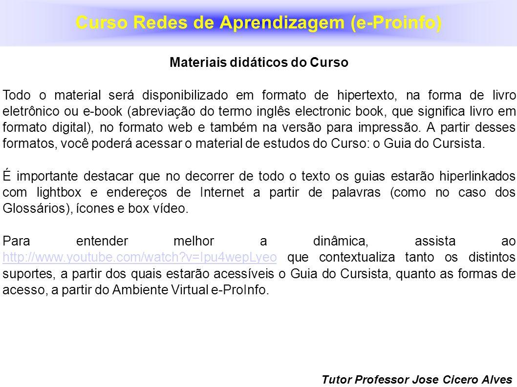 Tutor Professor Jose Cicero Alves Materiais didáticos do Curso Todo o material será disponibilizado em formato de hipertexto, na forma de livro eletrô
