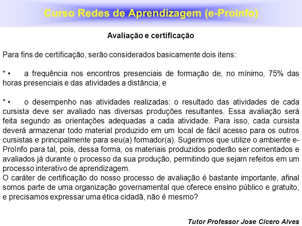Tutor Professor Jose Cicero Alves Avaliação e certificação Para fins de certificação, serão considerados basicamente dois itens: * a frequência nos en