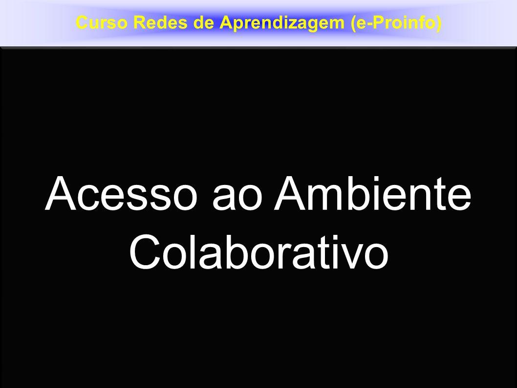 Tutor Professor Jose Cicero Alves Acesso ao Ambiente Colaborativo Acesso ao Ambiente Colaborativo Curso Redes de Aprendizagem (e-Proinfo)