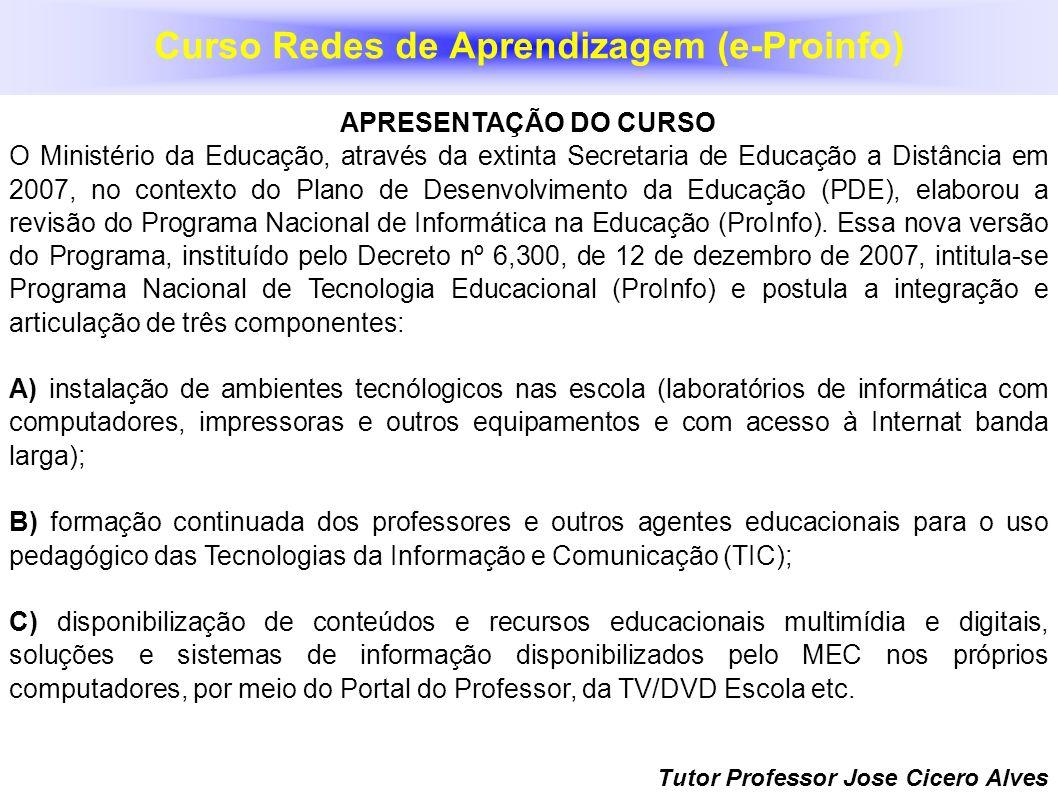 Curso Redes de Aprendizagem (e-Proinfo) APRESENTAÇÃO DO CURSO O Ministério da Educação, através da extinta Secretaria de Educação a Distância em 2007,