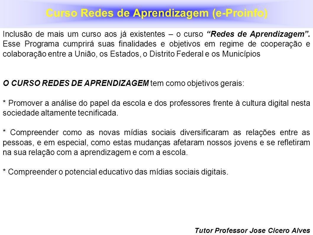 Curso Redes de Aprendizagem e-Proinfo Tutor Professor Jose Cicero Alves Inclusão de mais um curso aos já existentes – o curso Redes de Aprendizagem. E