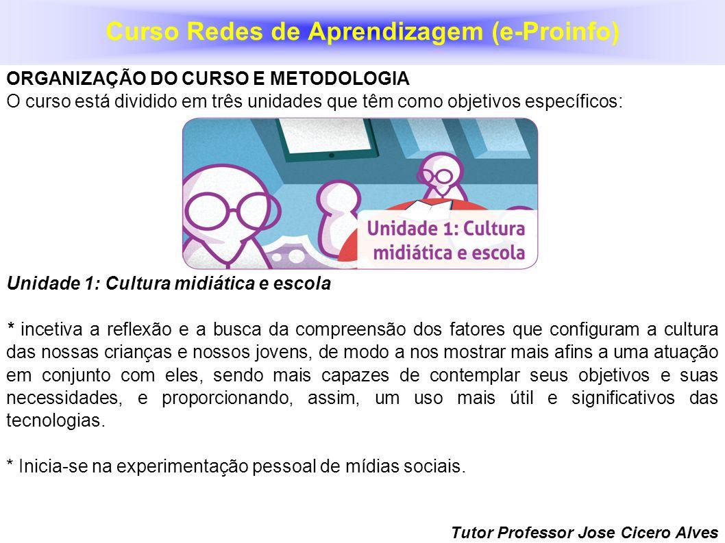 Tutor Professor Jose Cicero Alves ORGANIZAÇÃO DO CURSO E METODOLOGIA O curso está dividido em três unidades que têm como objetivos específicos: Unidad
