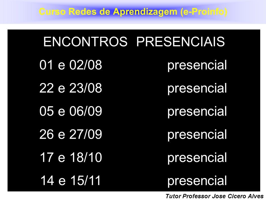 Tutor Professor Jose Cicero Alves ENCONTROS PRESENCIAIS 01 e 02/08presencial 22 e 23/08presencial 05 e 06/09presencial 26 e 27/09presencial 17 e 18/10