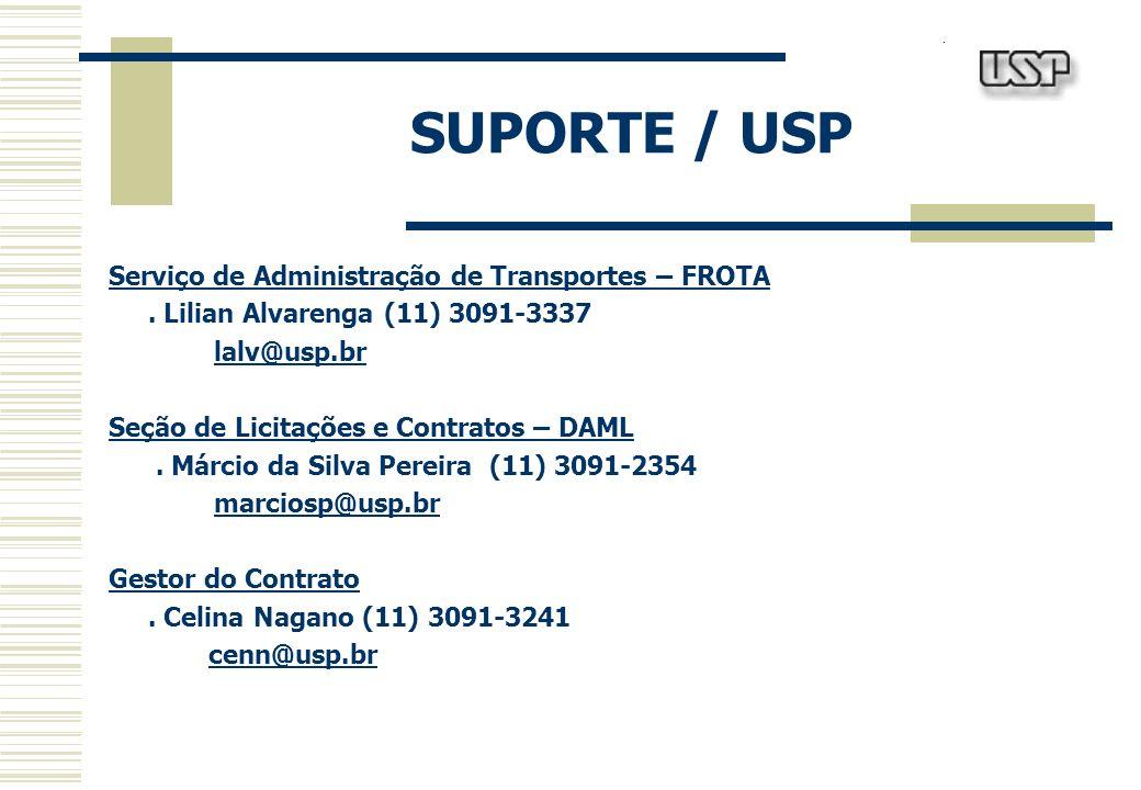 SUPORTE / USP Serviço de Administração de Transportes – FROTA. Lilian Alvarenga (11) 3091-3337 lalv@usp.br Seção de Licitações e Contratos – DAML. Már