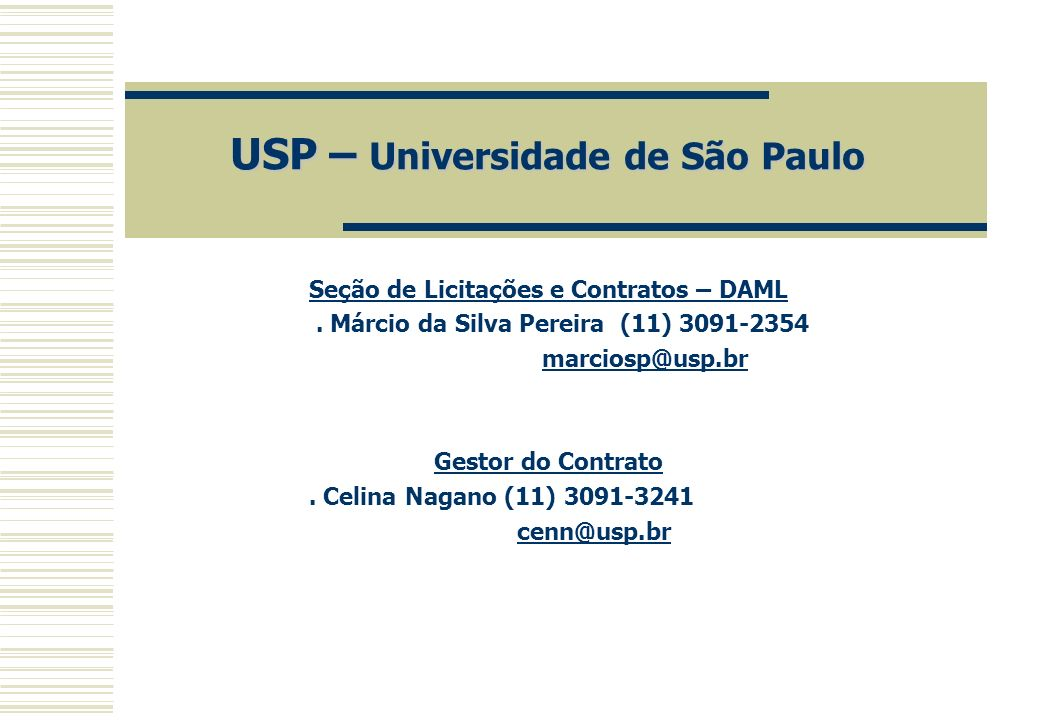 USP – Universidade de São Paulo USP – Universidade de São Paulo Seção de Licitações e Contratos – DAML. Márcio da Silva Pereira (11) 3091-2354 marcios