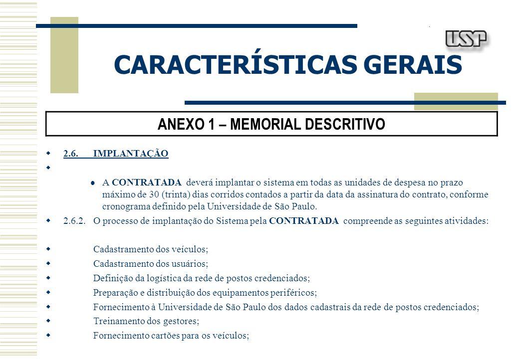 CARACTERÍSTICAS GERAIS ANEXO 1 – MEMORIAL DESCRITIVO 2.6.IMPLANTAÇÃO A CONTRATADA deverá implantar o sistema em todas as unidades de despesa no prazo
