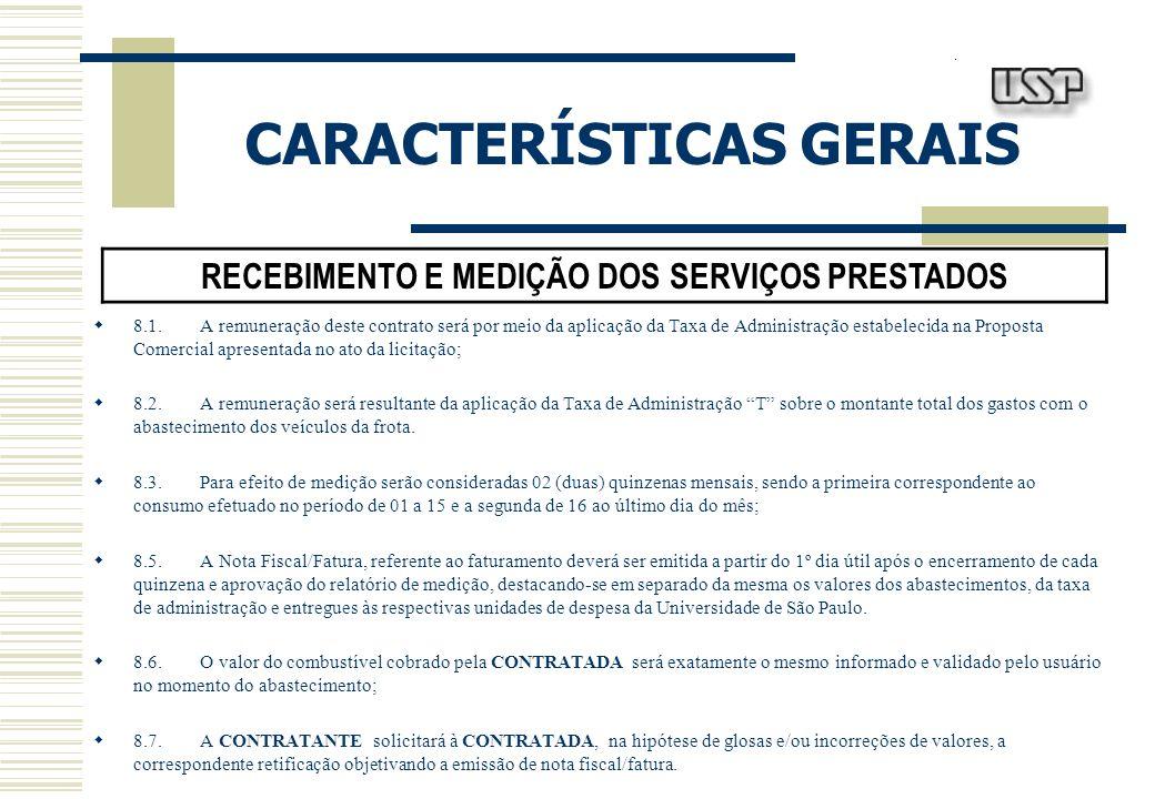 CARACTERÍSTICAS GERAIS RECEBIMENTO E MEDIÇÃO DOS SERVIÇOS PRESTADOS 8.1.A remuneração deste contrato será por meio da aplicação da Taxa de Administraç