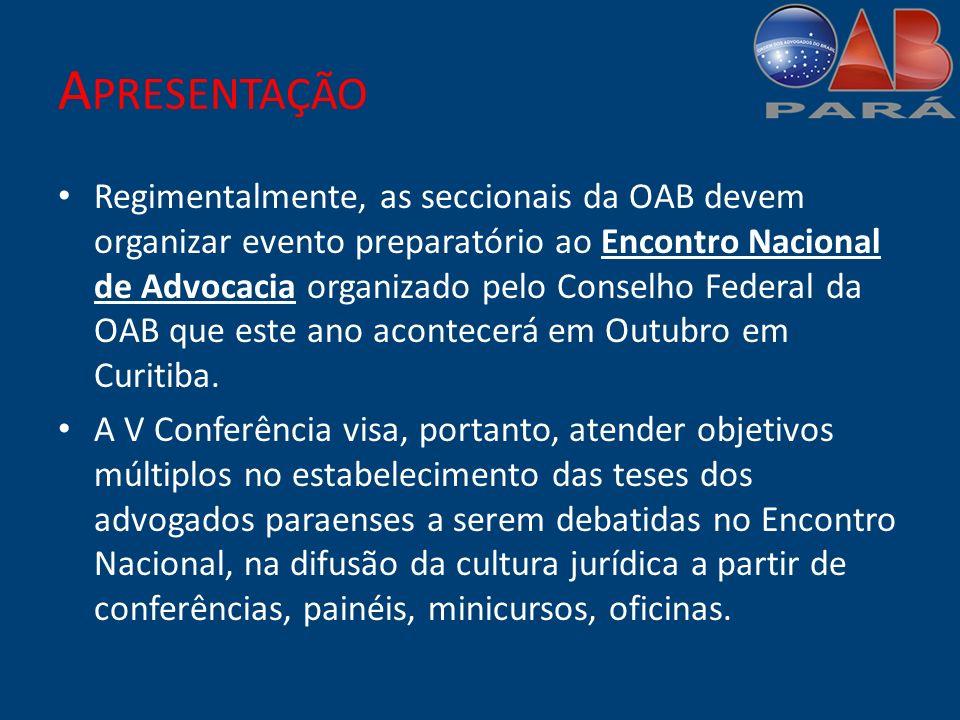 T EMA G ERAL D EFESA DAS L IBERDADES, D EMOCRACIA E M EIO A MBIENTE A V Conferência dos Advogados do Estado do Pará foi pensada para discutir diversos temas de relevo no cenário político-social e da advocacia paraense.