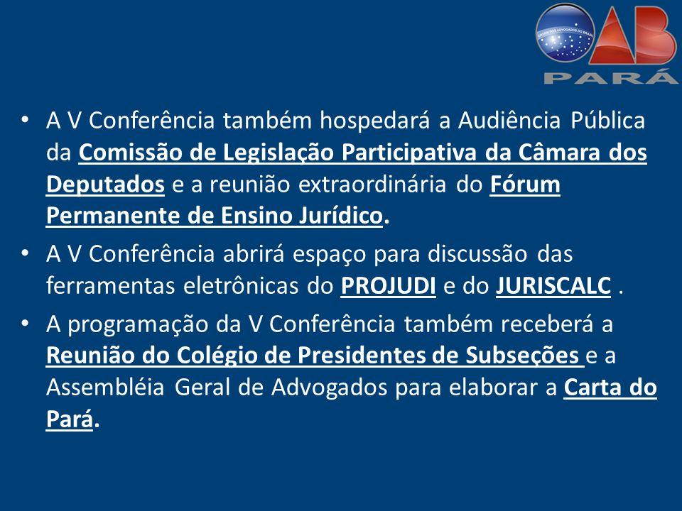 A V Conferência também hospedará a Audiência Pública da Comissão de Legislação Participativa da Câmara dos Deputados e a reunião extraordinária do Fórum Permanente de Ensino Jurídico.
