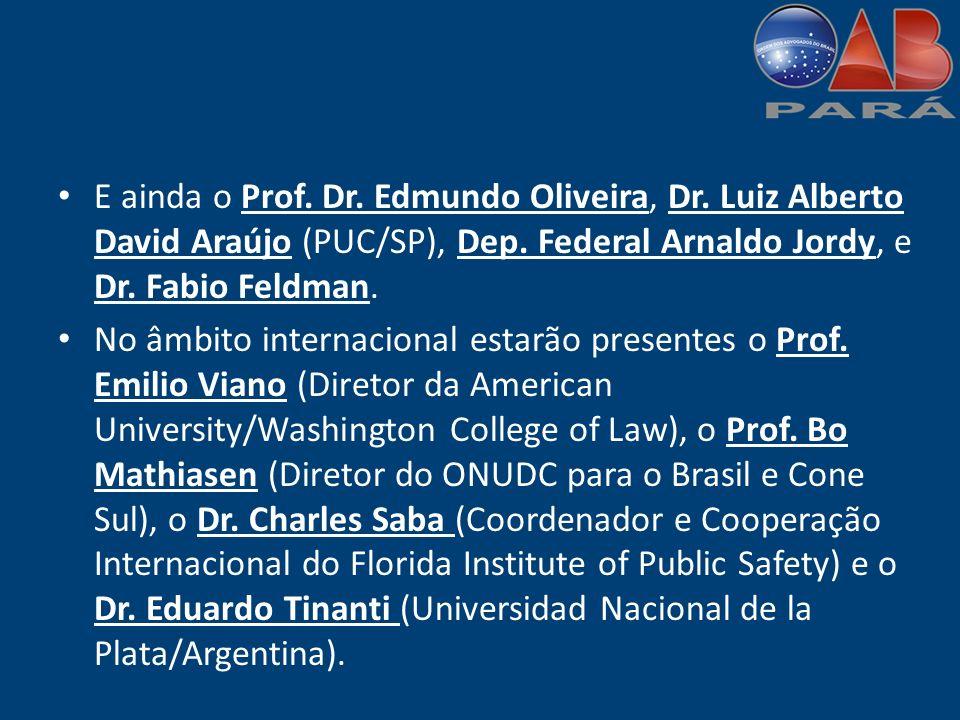 E ainda o Prof. Dr. Edmundo Oliveira, Dr. Luiz Alberto David Araújo (PUC/SP), Dep.