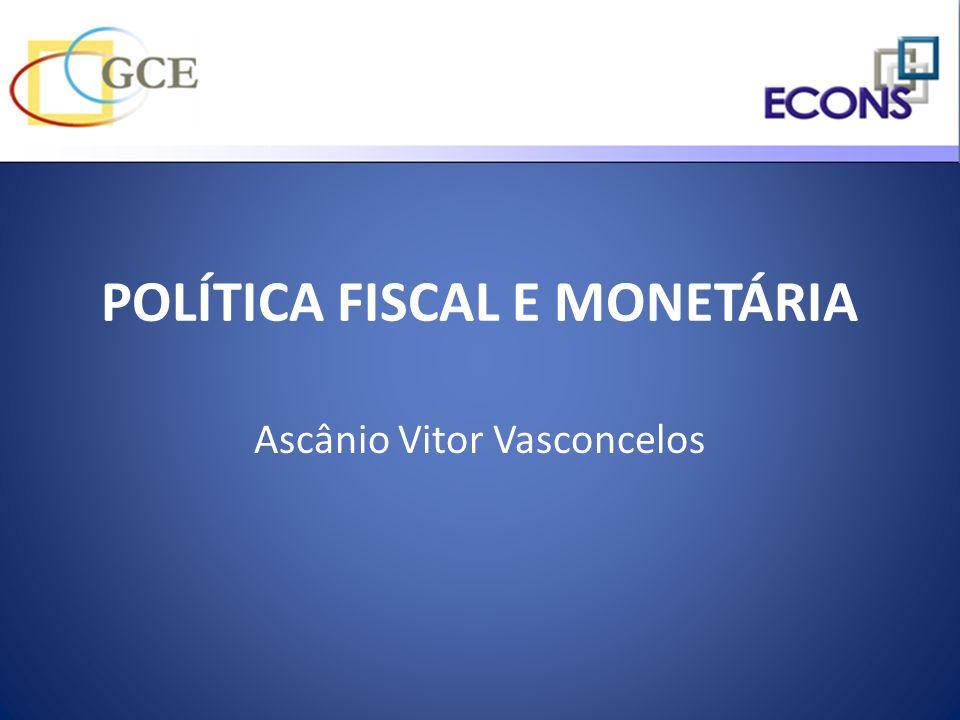 POLÍTICA FISCAL E MONETÁRIA Ascânio Vitor Vasconcelos
