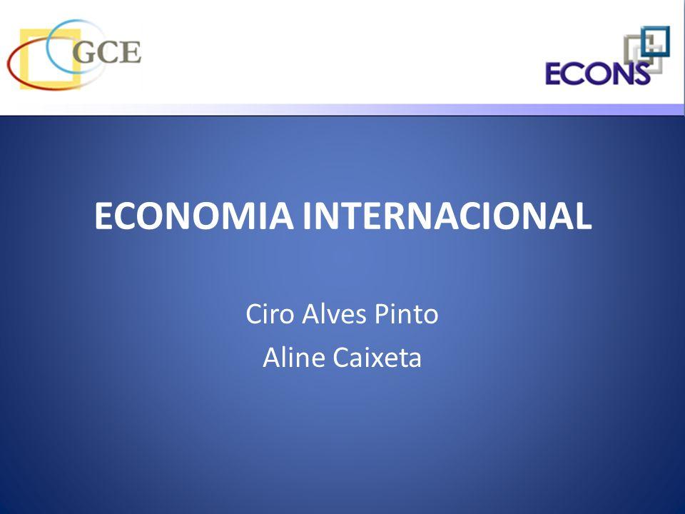 ECONOMIA INTERNACIONAL Ciro Alves Pinto Aline Caixeta
