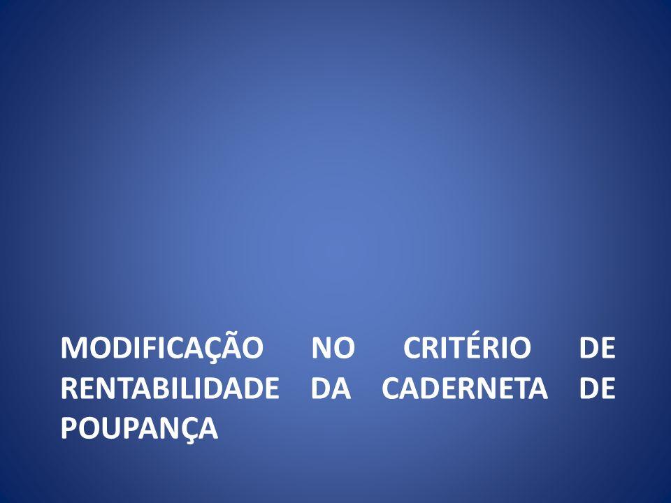 MODIFICAÇÃO NO CRITÉRIO DE RENTABILIDADE DA CADERNETA DE POUPANÇA