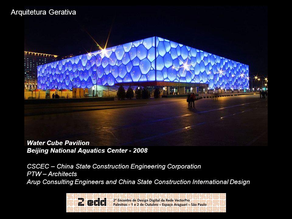 Arquitetura Gerativa Water Cube Pavilion Beijing National Aquatics Center - 2008 CSCEC – China State Construction Engineering Corporation PTW – Archit