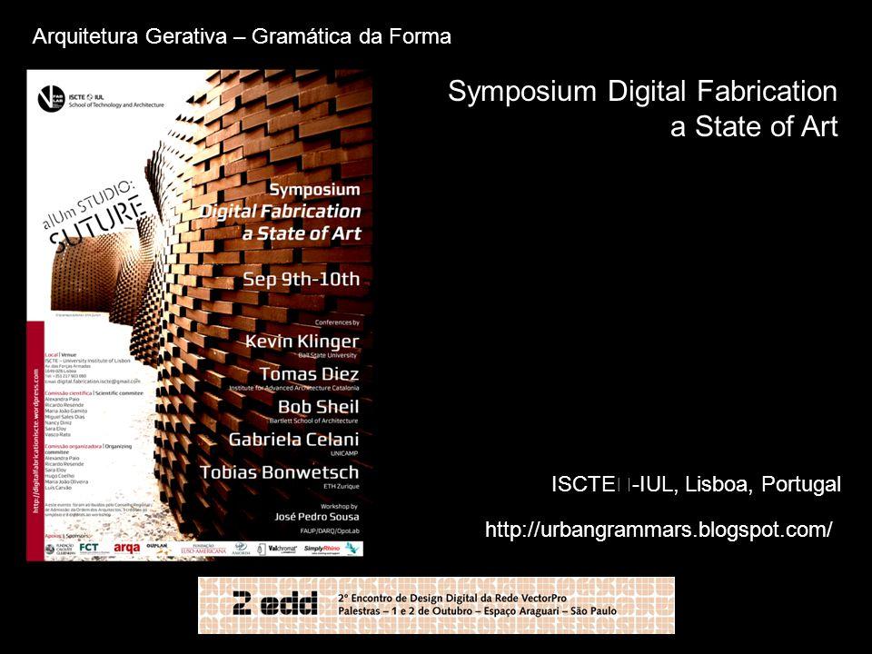 Arquitetura Gerativa – Gramática da Forma http://urbangrammars.blogspot.com/ ISCTE-IUL, Lisboa, Portugal Symposium Digital Fabrication a State of Art