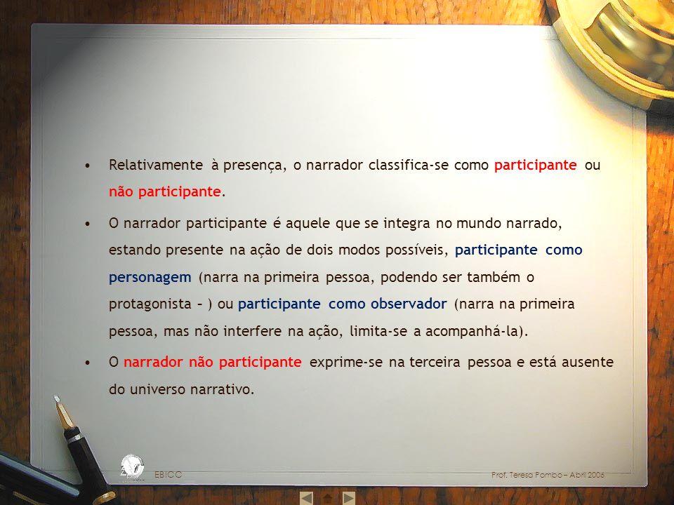 Relativamente à presença, o narrador classifica-se como participante ou não participante. O narrador participante é aquele que se integra no mundo nar
