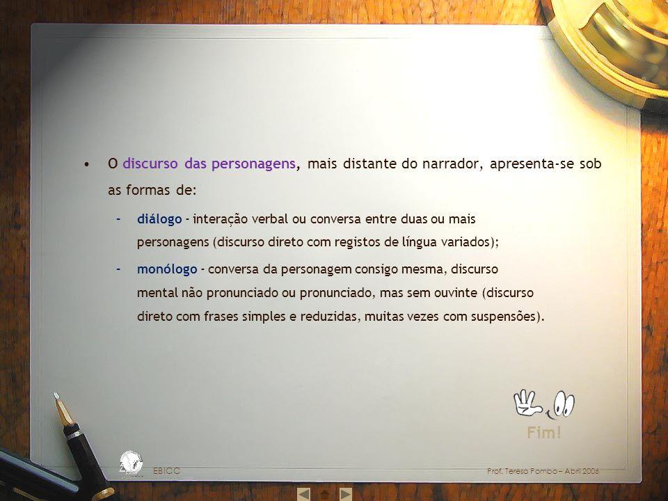 O discurso das personagens, mais distante do narrador, apresenta-se sob as formas de: –diálogo - interação verbal ou conversa entre duas ou mais perso
