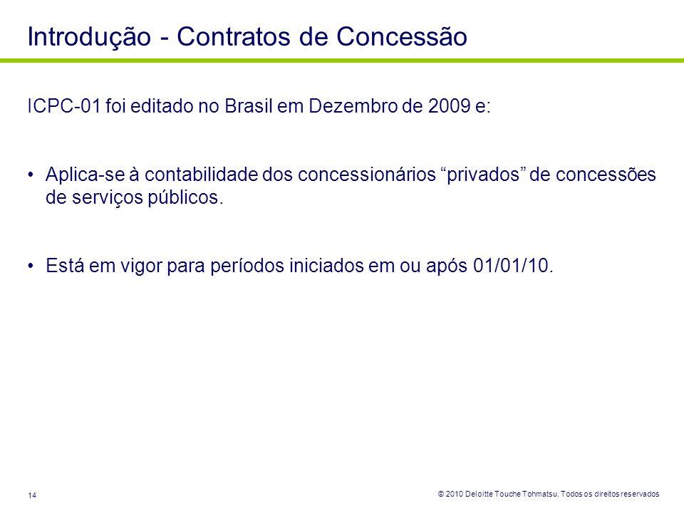 © 2010 Deloitte Touche Tohmatsu. Todos os direitos reservados 14 Introdução - Contratos de Concessão ICPC-01 foi editado no Brasil em Dezembro de 2009
