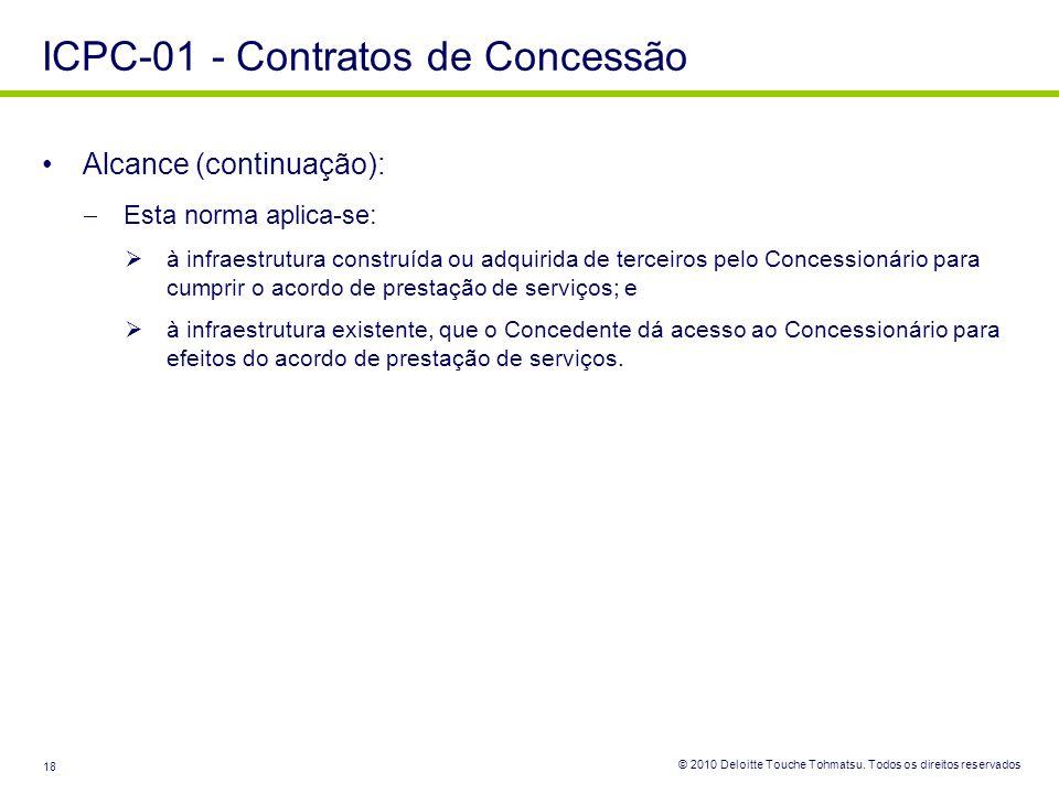 © 2010 Deloitte Touche Tohmatsu. Todos os direitos reservados 18 Alcance (continuação): Esta norma aplica-se: à infraestrutura construída ou adquirida
