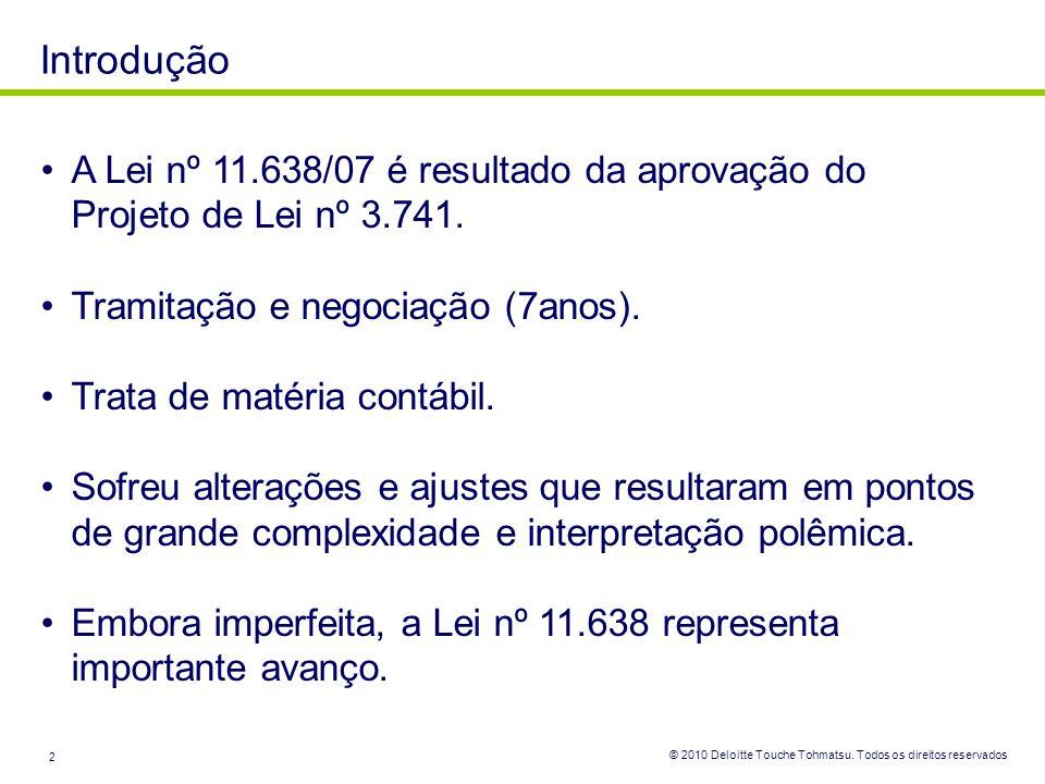 © 2010 Deloitte Touche Tohmatsu. Todos os direitos reservados 2 Introdução A Lei nº 11.638/07 é resultado da aprovação do Projeto de Lei nº 3.741. Tra