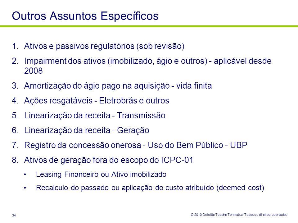 © 2010 Deloitte Touche Tohmatsu. Todos os direitos reservados 34 Outros Assuntos Específicos 1.Ativos e passivos regulatórios (sob revisão) 2.Impairme