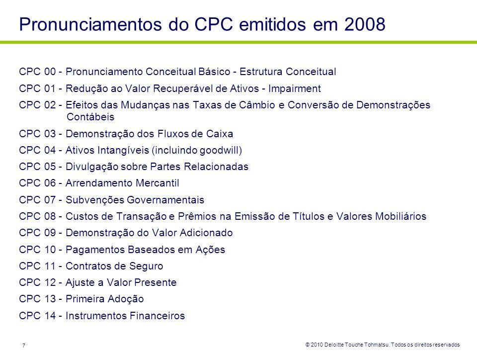 © 2010 Deloitte Touche Tohmatsu. Todos os direitos reservados 7 Pronunciamentos do CPC emitidos em 2008 CPC 00 - Pronunciamento Conceitual Básico - Es