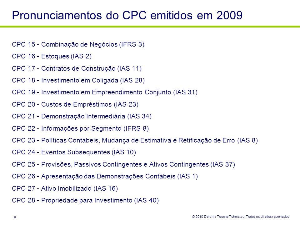 © 2010 Deloitte Touche Tohmatsu. Todos os direitos reservados 8 CPC 15 - Combinação de Negócios (IFRS 3) CPC 16 - Estoques (IAS 2) CPC 17 - Contratos
