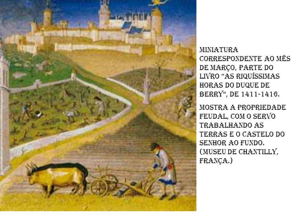 Miniatura correspondente ao mês de março, parte do livro As riquíssimas horas do duque de Berry, de 1411-1416. Mostra a propriedade feudal, com o serv